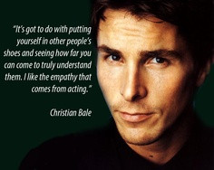 Inspirational Acting Quotes Christian bale quote