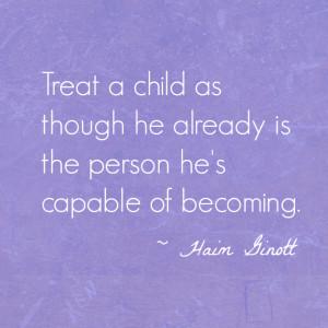 Haim Ginott Treat a Child Quote
