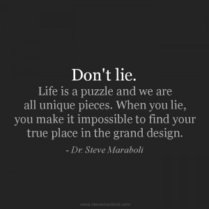 ... lie. Life is a puzzle and we are all unique pieces. When you lie