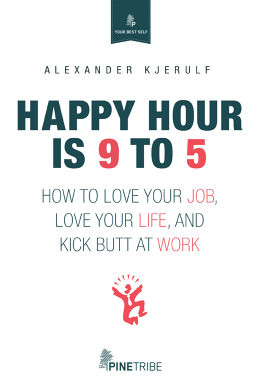 ... is 9 to 5 : How to Love Your Job, Love Your Life and Kick Butt at Work