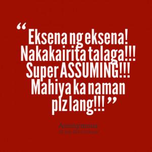 Quotes Picture: eksena ng eksena! nakakairita talaga!!! super ...