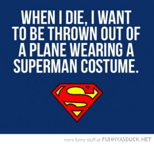 when die want thrown out plane superman costume quote funny pics ...