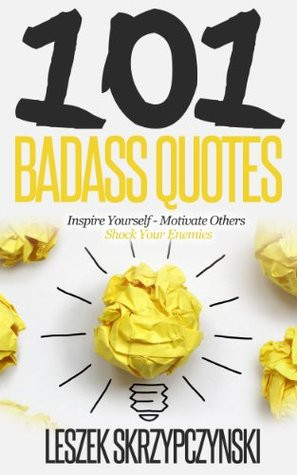 "by marking ""101 Badass Quotes: Inspire Yourself, Motivate Others ..."