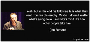 ... want-from-his-philosophy-maybe-it-doesn-t-matter-jon-ronson-157731.jpg