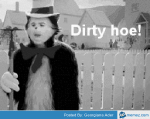 Dirty Hoe