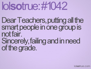Dear Teachers, putting all the smart people in one group is not fair ...