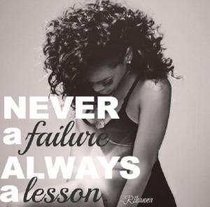 Never a failure, always a lesson!