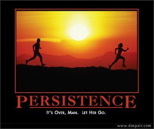 ... de motivational posters. Here's their version of persistence