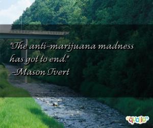 The anti - marijuana madness has got to end.