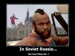 in-soviet-russia-the-fool-pities-mr-t1-demotivational-poster.jpg
