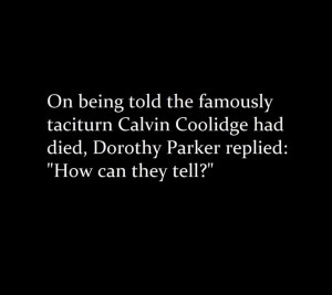 Dorothy Parker quote on the death of Calvin Coolidge. ~via Dorothy ...