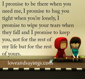 Promise to be there when you Need Me