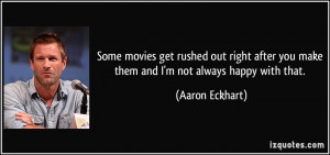 movies get rushed out right after you make them and I'm not always ...