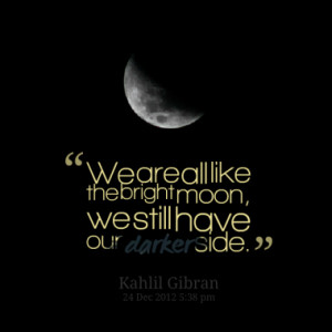 We are all like the bright moon, we still have our darker side.