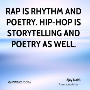 Rap is rhythm and poetry. Hip-hop is storytelling and poetry as well.