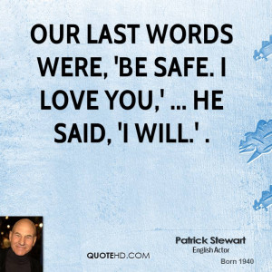 Our last words were, 'Be safe. I love you,' ... He said, 'I will.' .
