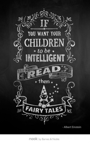 ... If you want your children to be intelligent, read them fairy tales
