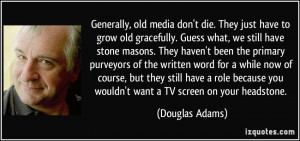 Generally, old media don't die. They just have to grow old gracefully ...