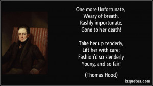 ... with care; Fashion'd so slenderly Young, and so fair! - Thomas Hood