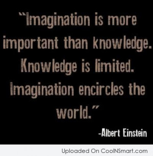 Knowledge Quote: Imagination is more important than knowledge ...