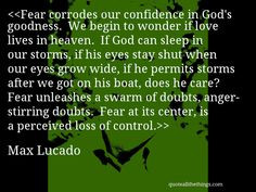Max Lucado - quote- Fear at its center, is a perceived loss of control ...