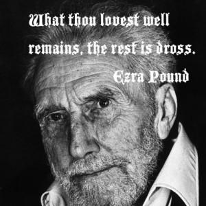 we love and don't... Ezra Pound quote American Expatriate, Ezra Pound ...