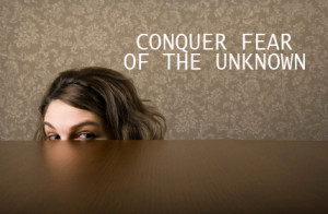 Conquer Fear of the Unknown