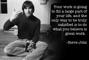 "... believe is great work."" – Steve Jobs , Founder of Apple Computers"