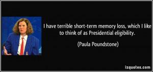 ... like to think of as Presidential eligibility. - Paula Poundstone