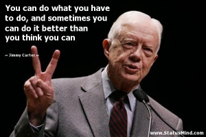 ... better than you think you can - Jimmy Carter Quotes - StatusMind.com