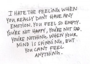 Have Any Emotion. You Feel So Empty, You're Not Happy, You're Not ...