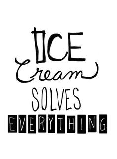 Ice cream solves everything.