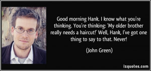 Good morning Hank. I know what you're thinking. You're thinking: 'My ...