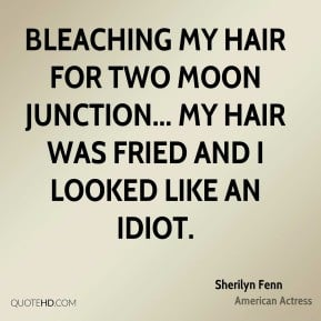 Sherilyn Fenn - Bleaching my hair for Two Moon Junction... my hair was ...