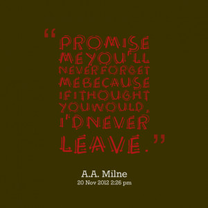 Quotes Picture: promise me you'll never forget me because if i thought ...