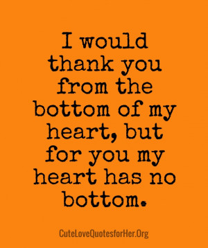 would like to say thanks from the bottom of my heart, but for you my ...