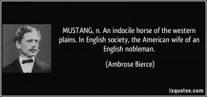 MUSTANG, n. An indocile horse of the western plains. In English ...