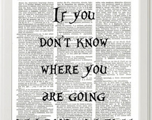 If You Don't Know Where You Are Going Any Road Quote Print, Alice In ...