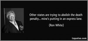Other states are trying to abolish the death penalty... mine's putting ...
