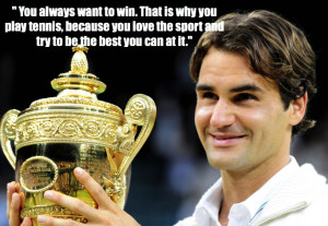 Federer on desire to win - Top 10 quotes by Roger Federer
