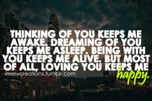 Thinking of you keeps me awake- Real quotes about life