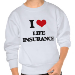 Love Life Insurance Pull Over Sweatshirts