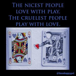 ... wisewords#love#play#nice#cruel#sincerity#deception#theunhappygod