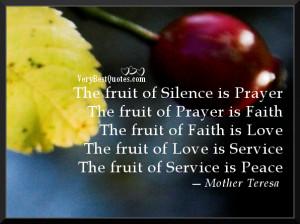 the fruit of silence is prayer the fruit of prayer is faith the fruit ...