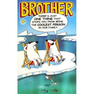 Funny Happy Birthday Big Brother Quotes Brother there's just one thing