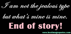 Quote: I am not the jealous type but what's mine is mine. End of ...