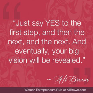 Just Say Yes To The First Step, And Then The Next, And Eventually ...