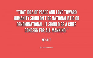 That idea of peace and love toward humanity shouldn't be ...