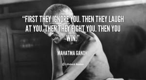 quote-Mahatma-Gandhi-first-they-ignore-you-then-they-laugh-at-42