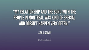 My relationship and the bond with the people in Montreal was kind of ...